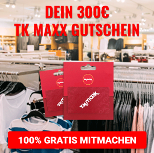 [offline] 300€ TK Maxx Gutschein – DOI – Incent